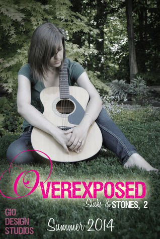 Overexposed (Sticks & Stones, #2)