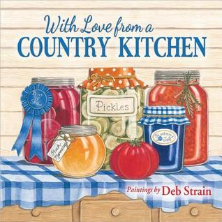 With Love from a Country Kitchen: Homegrown Memories and Recipes