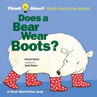 Does a Bear Wear Boots?: Think About...who wears clothes