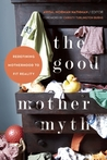 The Good Mother Myth: Tearing It Down One Story at a Time