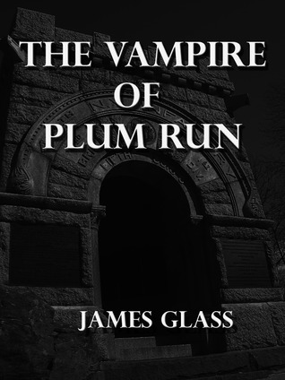 The Vampire of Plum Run by James Glass