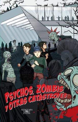 Psychos, Zombis y Otras Catástrofes (Amor, Zombis y Otras Desgracias, #2)