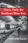 Once, Only the Swallows Were Free