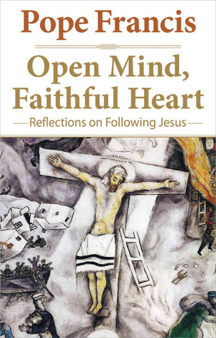 Open Mind, Faithful Heart by Jorge Mario Bergoglio
