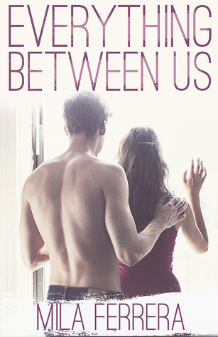 https://www.goodreads.com/book/show/18398604-everything-between-us?from_search=true