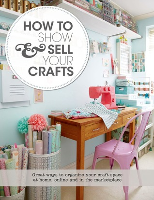 How to Show & Sell Your Crafts by Torie Jayne