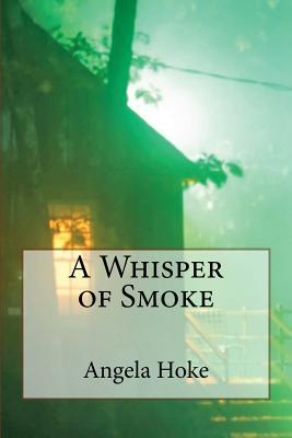 A Whisper of Smoke by Angela Hoke