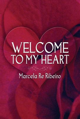 Welcome to My Heart by Marcela Re Ribeiro