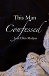 This Man Confessed (This Man, #3)