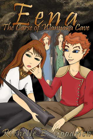 Eena, The Curse of Wanyaka Cave by Richelle E. Goodrich