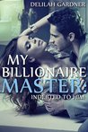 My Billionaire Master: Indebted To Him (My Billionaire Master #1)