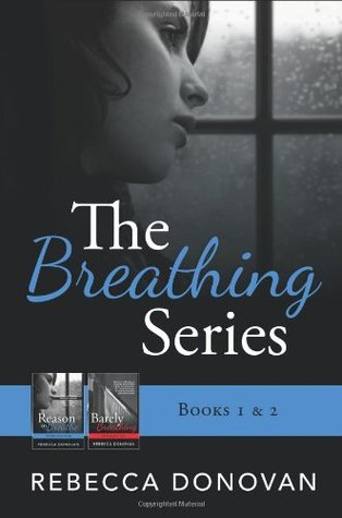 The Breathing Series (Book 1: Reason to Breathe & 2: Barely Breathing)