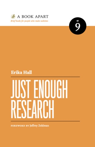 Just Enough Research (A Book Apart #9) by Erika Hall