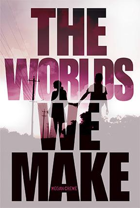 The Worlds We Make (Fallen World, #3)  - Megan Crewe