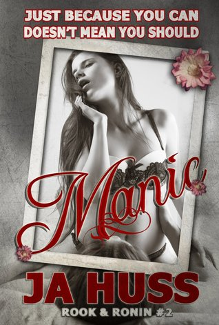 4 1/2 Stars for Manic (Rook and Ronin #2) by J.A. Huss