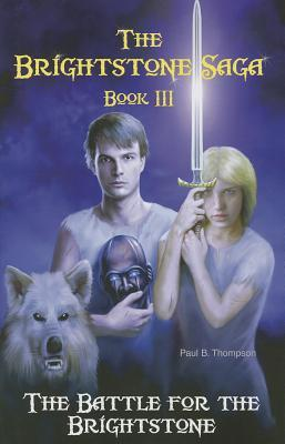 The Battle for the Brightstone by Paul B.  Thompson