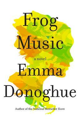 Book Review: Frog Music by Emma Donoghue