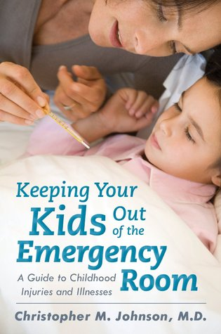 Keeping Your Kids Out of the Emergency Room by Christopher M. Johnson