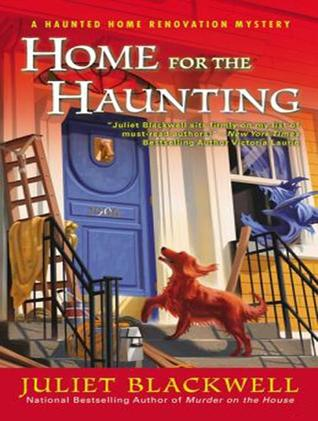 Home for the Haunting (A Haunted Home Renovation Mystery #4)  - Juliet Blackwell