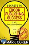 Secrets to Ebook Publishing Success (Smashwords Guides)