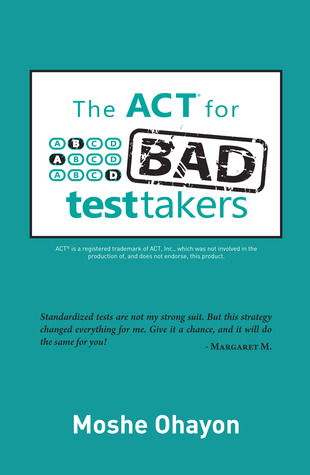 The ACT for Bad Test Takers by Moshe Ohayon