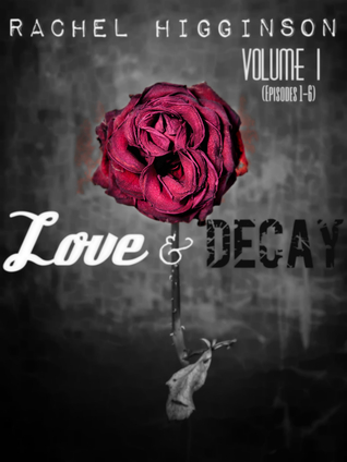 Love and Decay: Volume One (Love and Decay #1-6)
