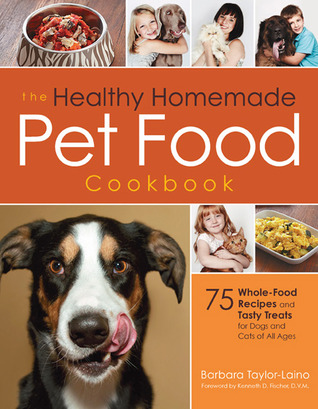 The Healthy Homemade Pet Food Cookbook by Barbara Laino
