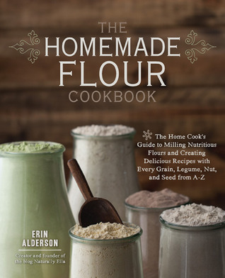 The Homemade Flour Cookbook by Erin Alderson