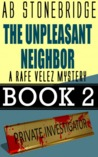 The Unpleasant Neighbor : Rafe Valez Mystery Book 2