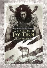Reseña: La leyenda de Jay-Troi - Daniel Menéndez Cuervo