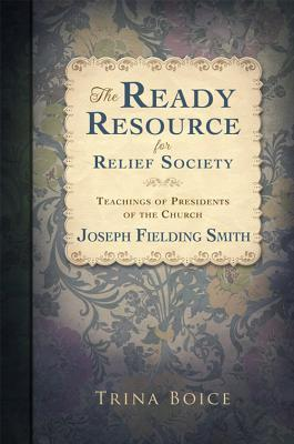 The Ready Resource for Relief Society Teachings of the Presid... by Trina Boice