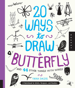 20 Ways to Draw a Butterfly and 44 Other Things with Wings by Trina Dalziel