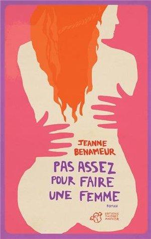 Pas assez pour faire une femme de Jeanne Benameur 18661654