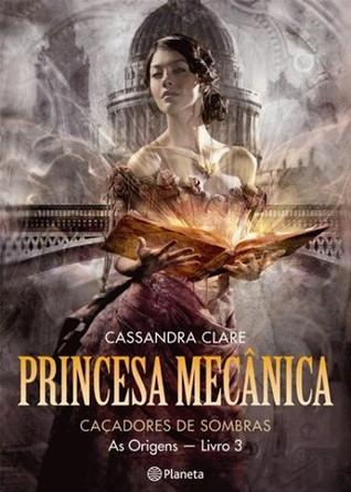 Princesa Mecânica (Caçadores de Sombras - As Origens, #3)
