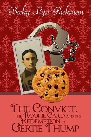 The Convict, the Rookie Card, and the Redemption of Gertie Thump by Becky Lyn Rickman