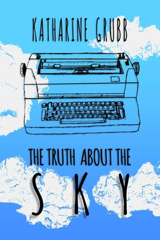 The Truth About The The Sky by Katharine Grubb