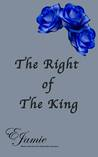 The Right Of The King by E. Jamie