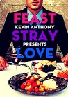 Feast, Stray, Love (#1)