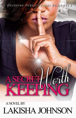 A Secret Worth Keeping by Lakisha Johnson