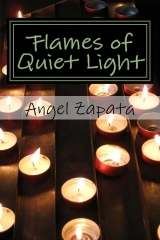 Flames of Quiet Light by Angel Zapata