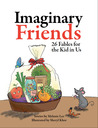 Imaginary Friends: 26 Fables for the Kid in Us