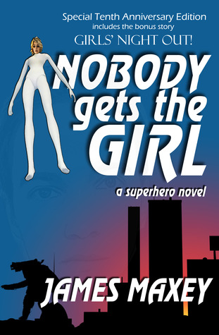 Nobody Gets the Girl by James Maxey