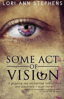 Some Act of Vision by Lori Ann Stephens