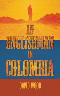 An Englishman in Colombia by David Wood