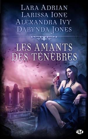 Les amants des ténèbres, recueil : Lara Adrian, Larissa Ione, Alexandra Ivy et Darynda Jones