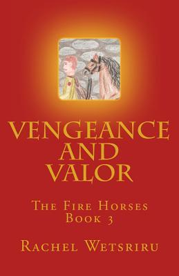 Vengeance and Valor: The Fire Horses Book 3 (Volume 3)