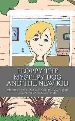 Floppy the Mystery Dog and the New Kid by Denise A. Bloomfield