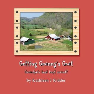 Getting Granny's Goat by Kathleen J. Kidder