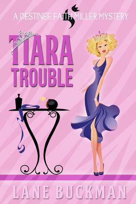 Tiara Trouble: A Destinee Faith Miller Mystery