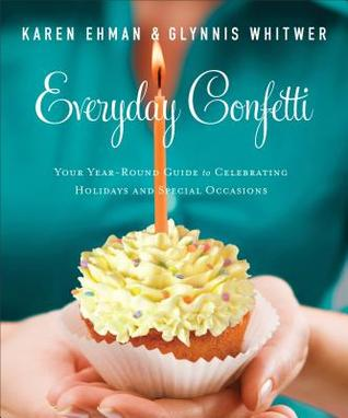 Everyday Confetti: Your Year-Round Guide to Celebrating Holidays and Special Occasions
